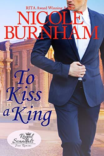 To Kiss a King (Royal Scandals: San Rimini Book 6) Nicole Burnham