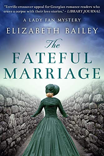 The Fateful Marriage (Lady Fan Mystery Book 6)  Elizabeth Bailey