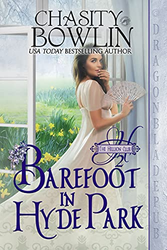 Barefoot in Hyde Park (The Hellion Club Book 2)  Chasity Bowlin