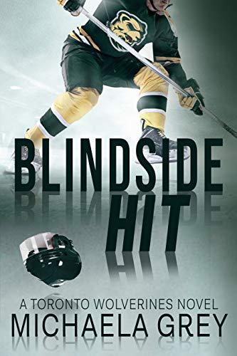 Blindside Hit: A Toronto Wolverines Novel Michaela Grey