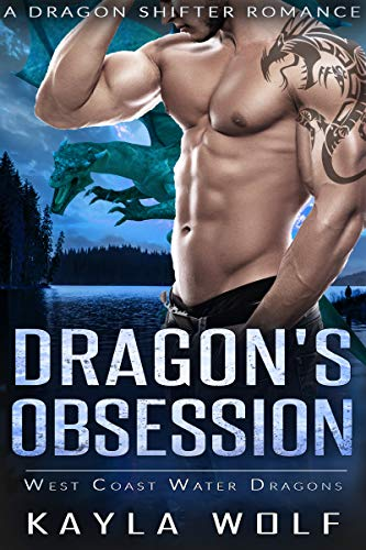 Dragon's Obsession: A Dragon Shifter Romance (West Coast Water Dragons Book 5)  Kayla Wolf