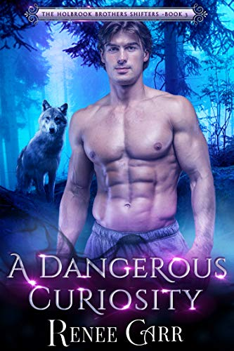 A Dangerous Curiosity (The Holbrook Brother Shifters Book 3)  Renee Carr