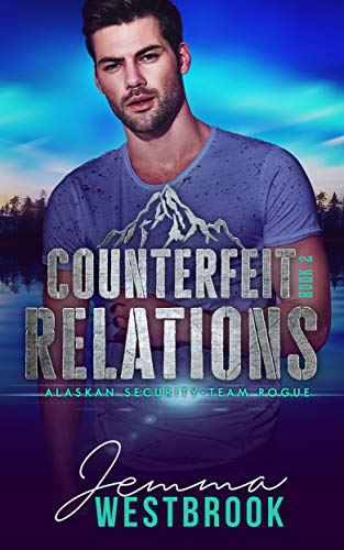 Counterfeit Relations (Alaskan Security-Team Rogue Book 2)  Jemma Westbrook
