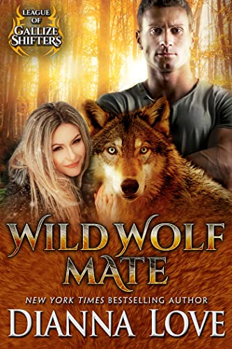 Wild Wolf Mate: League Of Gallize Shifters (The League Of Gallize Shifters Book 5)  Dianna Love