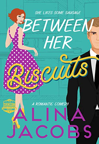 Between Her Biscuits: A Romantic Comedy (The Svensson Brothers Book 4) Alina Jacobs
