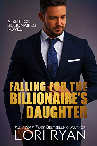 Falling for the Billionaire's Daughter (Sutton Billionaires Book 6)  Lori Ryan