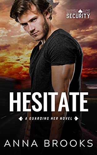 Hesitate (Guarding Her Book 6) Anna Brooks