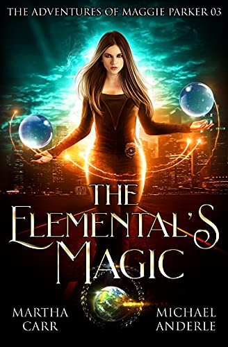 The Elemental's Magic: An Urban Fantasy Action Adventure (The Adventures of Maggie Parker Book 3)  Martha Carr and Michael Anderle