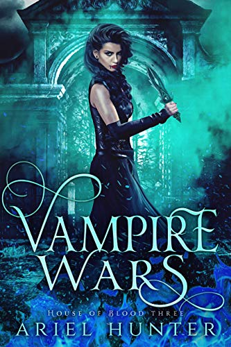 Vampire Wars: A New Immortals Universe Novel (House of Blood Book 3)  Ariel Hunter