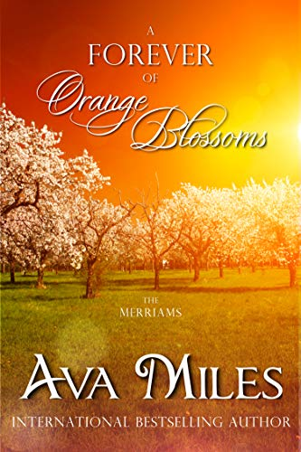 A Forever of Orange Blossoms (The Merriams Book 5)  Ava Miles