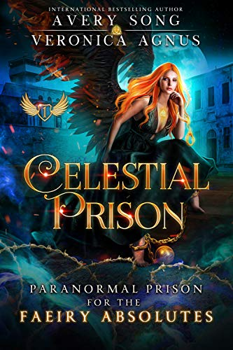 Celestial Prison: Paranormal Prison Romance (For the Faeiry Absolutes Book 1) Avery Song and Veronica Agnus