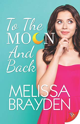 To the Moon and Back  Melissa Brayden