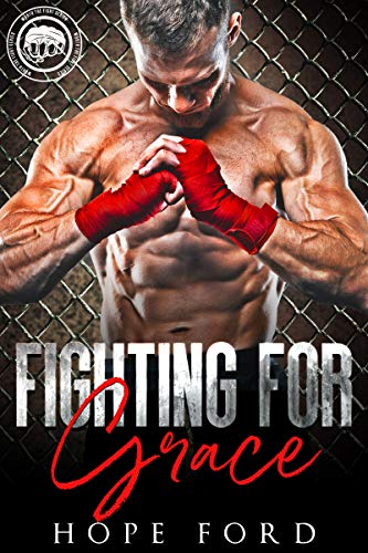 Fighting For Grace (Worth The Fight Book 6) Hope Ford