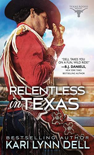 Relentless in Texas (Texas Rodeo Book 6)  Kari Lynn Dell