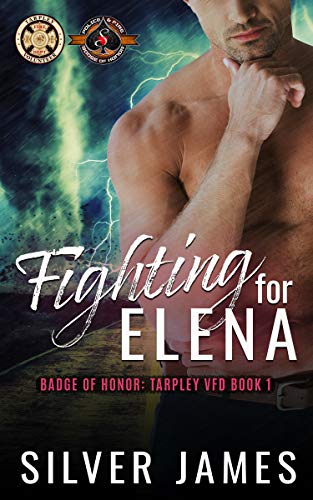 Fighting for Elena (Police and Fire: Operation Alpha) (Tarpley VFD Book 1)  Silver James and Operation Alpha