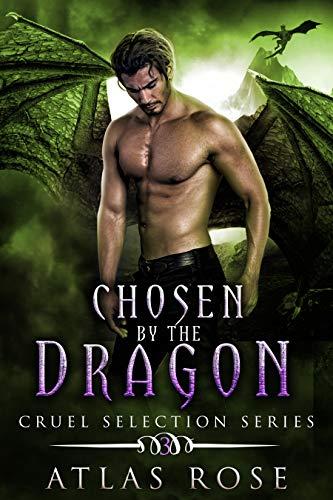 Chosen by the Dragon: Gothic Romance (Cruel Selection Dragon Series Book 3)  Atlas Rose