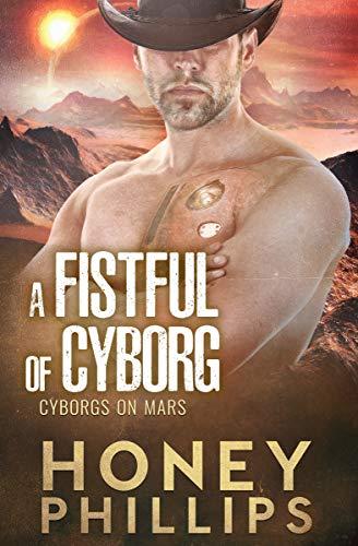 A Fistful of Cyborg (Cyborgs on Mars Book 2) Honey Phillips
