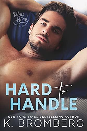 Hard to Handle (The Play Hard Series Book 1)  K. Bromberg