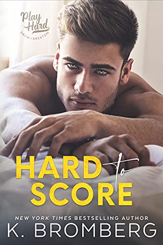 Hard to Score (The Play Hard Series Book 3) K. Bromberg