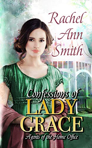 Confessions of Lady Grace: A Steamy Regency Romance (Agents of the Home Office Book 4) Rachel Ann Smith