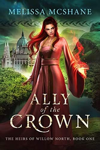 Ally of the Crown (The Heirs of Willow North Book 1) Melissa McShane