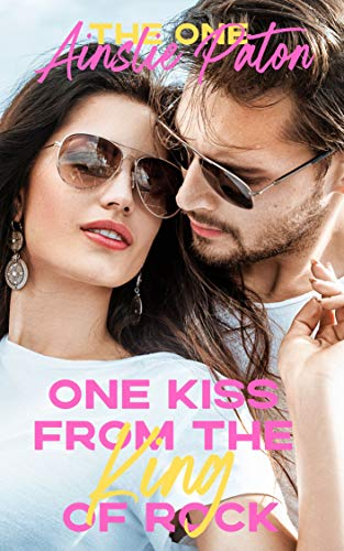 One Kiss from the King of Rock (The One Book 2)  Ainslie Paton and Belinda Holmes