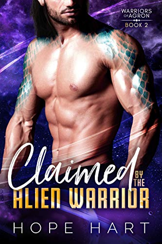 Claimed by the Alien Warrior: A Sci Fi Alien Romance (Warriors of Agron Book 2)  Hope Hart