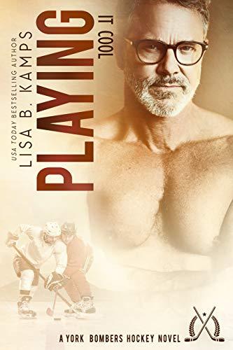 Playing It Cool: A York Bombers Hockey Romance (The York Bombers Book 8) Lisa B. Kamps