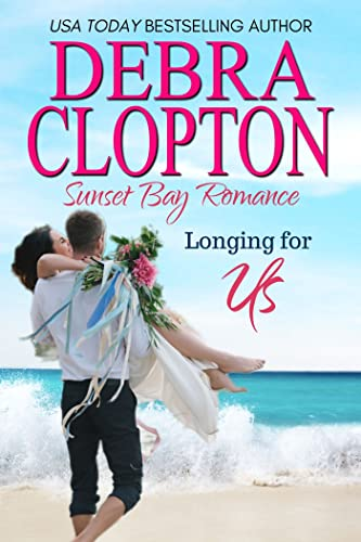 Longing for Us (Sunset Bay Romance Book 6)  Debra Clopton