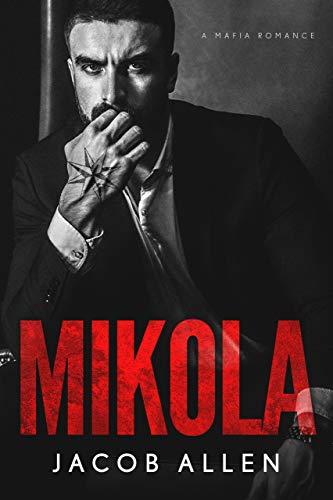 Mikola: A Dark Mafia Romance  Jacob Allen and Raven Scott