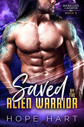 Saved by the Alien Warrior: A Sci Fi Alien Romance (Warriors of Agron Book 3) Hope Hart
