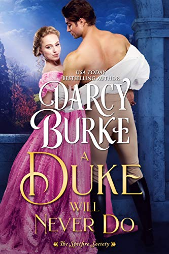 A Duke Will Never Do (The Untouchables: The Spitfire Society Book 3)  Darcy Burke