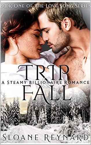 Trip & Fall: A Steamy Billionaire Romance (The Love Song Series)  Sloane Reynard