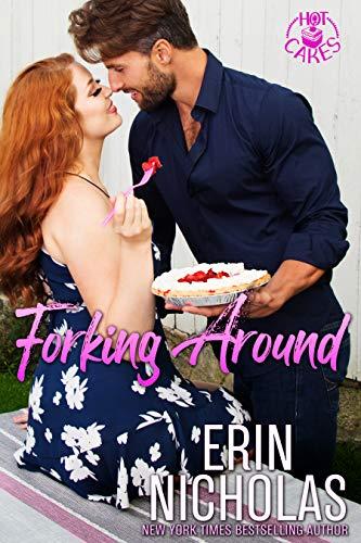 Forking Around (Hot Cakes Book 2) Erin Nicholas