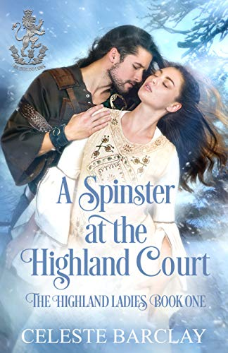 A Spinster at the Highland Court: A Second Chance Highlander Romance (The Highland Ladies Book 1)  Celeste Barclay