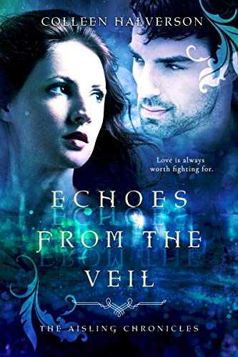 Echoes from the Veil (Aisling Chronicles Book 3)  Colleen Halverson