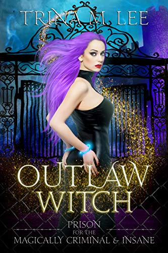 Outlaw Witch (Prison for the Magically Criminal & Insane Book 1) Trina M. Lee