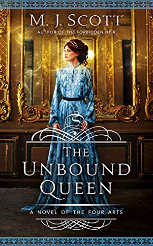 The Unbound Queen: A Novel of the Four Arts  M.J. Scott