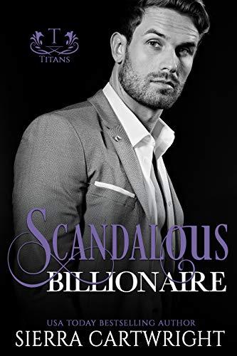 Scandalous Billionaire (Titans Book 5)  Sierra Cartwright