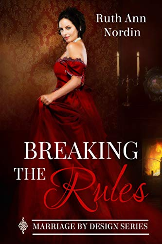 Breaking the Rules (Marriage by Design Book 1) Ruth Ann Nordin