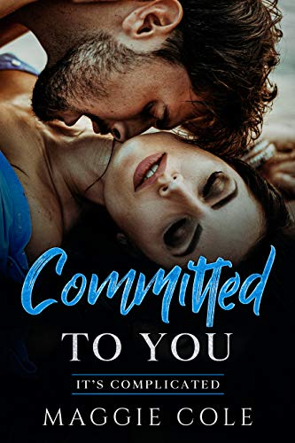 Committed to You: Friends to Lovers/Billionaire Romance (It's Complicated Book 3)  Maggie Cole