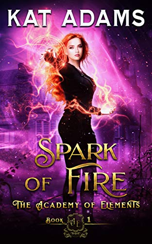 Spark of Fire (The Academy of Elements Book 1) Kat Adams