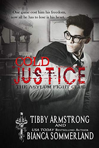 Cold Justice (The Asylum Fight Club Book 4)  Bianca Sommerland and Tibby Armstrong