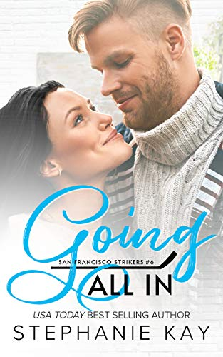Going All In (San Francisco Strikers Book 6)  Stephanie Kay