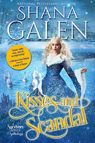 Kisses and Scandal: A Survivors Series Anthology  Shana Galen