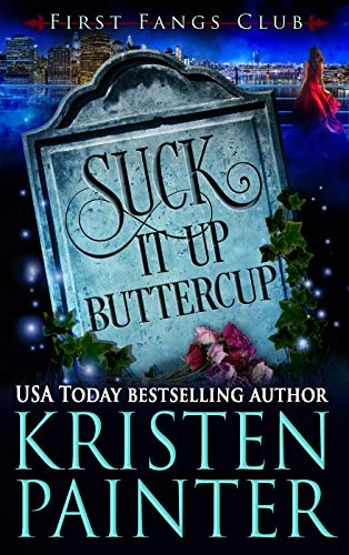 Suck It Up, Buttercup: A Paranormal Women's Fiction Novel (First Fangs Club Book 2)  Kristen Painter