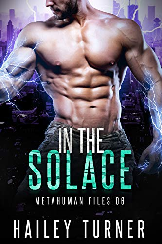In the Solace (Metahuman Files Book 6)  Hailey Turner