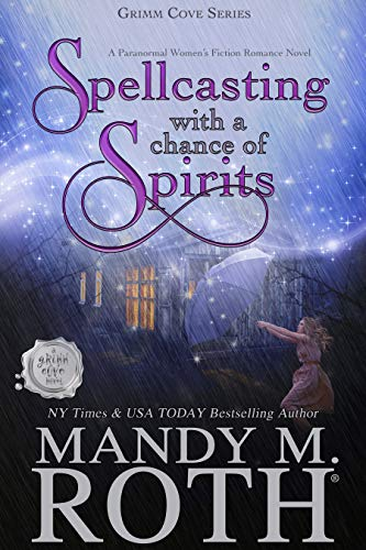 Spellcasting with a Chance of Spirits: A Paranormal Women's Fiction Romance Novel (Grimm Cove Book 3) Mandy M. Roth