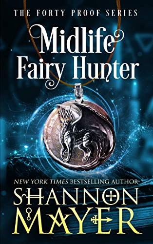 Midlife Fairy Hunter: A Paranormal Women's Fiction Novel (The Forty Proof Series Book 2)  Shannon Mayer