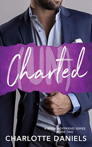 (un) Charted (A Book Boyfriend Series 2) Charlotte Daniels